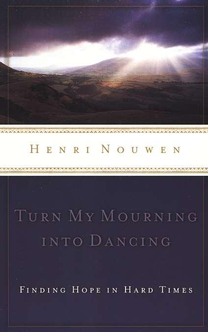Nouwen Turn My Mourning Into Dancing Large